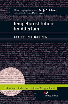Tempelprostitution Im Altertum: Fakten Und Fiktionen Tanja S. Scheer