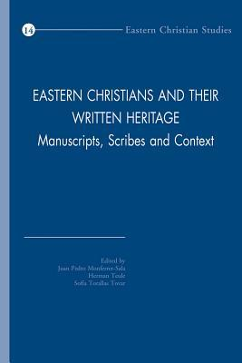 Eastern Christians and Their Written Heritage: Manuscripts, Scribes and Context  by  Jp Monferrer-Sala
