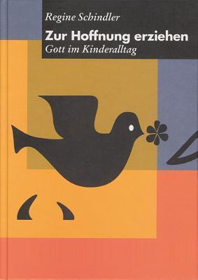 Zur Hoffnung Erziehen: Gott Im Kinderalltag  by  Regine Schindler