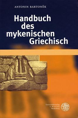 Handbuch Des Mykenischen Griechisch Antonin Bartoněk