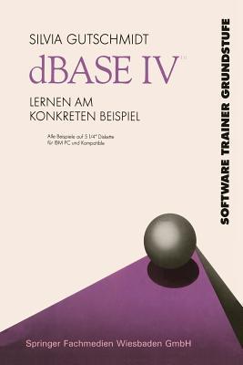 dBASE IV Lernen Am Konkreten Beispiel  by  Silvia Gutschmidt