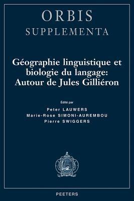 Geographie Linguistique Et Biologie Du Langage: Autour de Jules Gillieron  by  Peter Lauwers