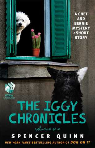 The Iggy Chronicles, Volume One: A Chet and Bernie Mystery eShort Story (2013) by Spencer Quinn