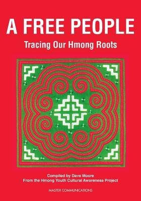 A Free People: Tracing Our Hmong Roots David L. Moore