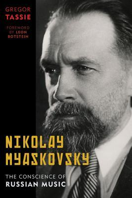 Nikolay Myaskovsky: The Conscience of Russian Music  by  Gregor Tassie
