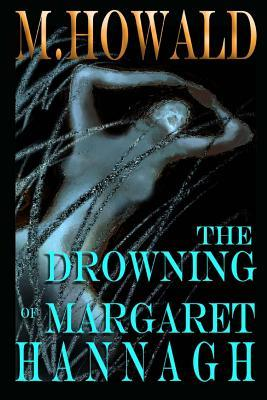 The Drowning of Margaret Hannagh  by  M. Howald