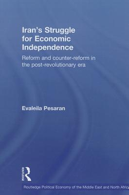 Irans Struggle for Economic Independence: Reform and Counter-Reform in the Post-Revolutionary Era Evaleila Pesaran