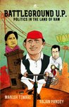 Battleground U.P. : Politics in the land of Ram