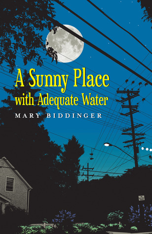 A Sunny Place with Adequate Water by Mary Biddinger