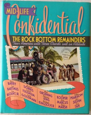 Mid-life Confidential: The Rock Bottom Remainders Tour America with Three Chords and an Attitude  by  Dave Marsh