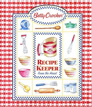 Betty Crocker Recipe Keeper: From The Heart  by  Denise Hilton Campbell