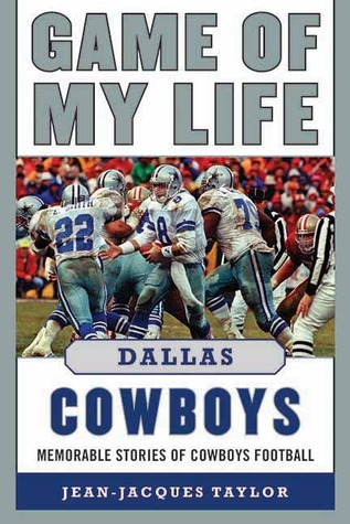 Game of My Life Dallas Cowboys: Memorable Stories of Cowboys Football Jean-Jacques Taylor