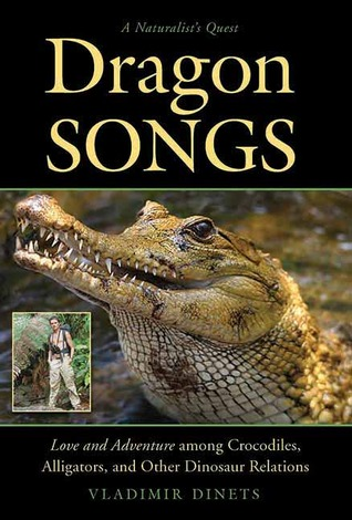 Love and Adventure among Crocodiles, Alligators, and Other Dinosaur Relations - Vladimir Dinets