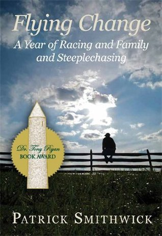 Flying Change: A Year of Racing and Family and Steeplechasing Patrick Smithwick