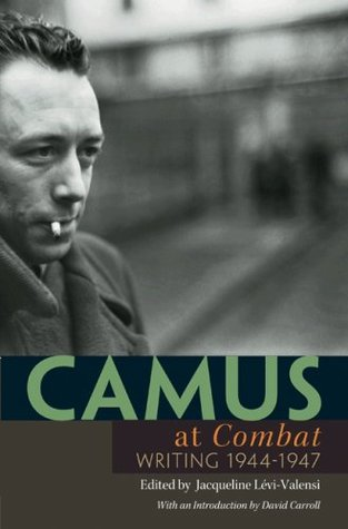 Camus at Combat: Writing 1944-1947 Albert Camus