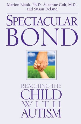 Spectacular Bond: Reaching the Child with Autism  by  Marion Blank