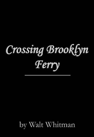 an analysis of the crossing brooklyn ferry record by walt whitman During walt's childhood, the whitman family moved around brooklyn a great deal as walter sr tried by crossing brooklyn ferry, whitman first discovered the magical commutations that he would eventually accomplish in his poetry poems by walt whitman.