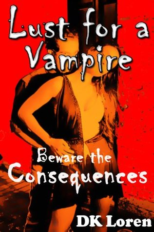 Lust for a Vampire - Beware the Consequences  by  DK Loren