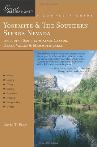 Yosemite & the Southern Sierra Nevada: Great Destinations: A Complete Guide, Including Sequoia & Kings Canyon, Death Valley & Mammoth Lakes  by  David T. Page