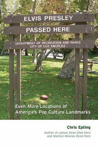 Elvis Presley Passed Here: Even More Locations of Americas Pop Culture Landmarks  by  Chris Epting