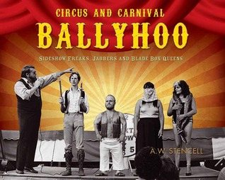 Circus and Carnival Ballyhoo: Sideshow Freaks, Jabbers and Blade Box Queens A.W. Stencell