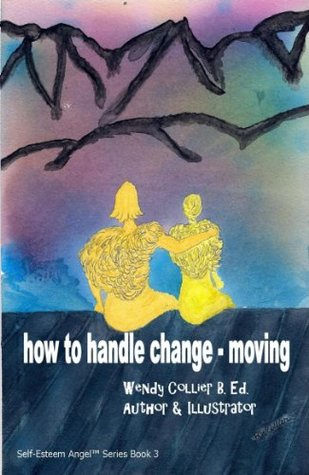 how to handle change - moving (Self Esteem Angel Series Book 3)  by  Wendy Collier