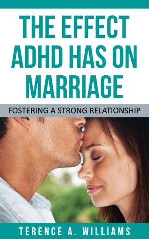 The Effect ADHD Has On Marriage  by  Terence Williams