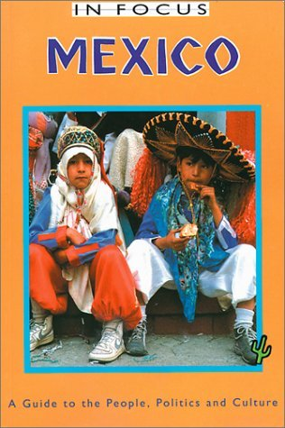Mexico in Focus: A Guide to the People, Politics and Culture  by  John Ross