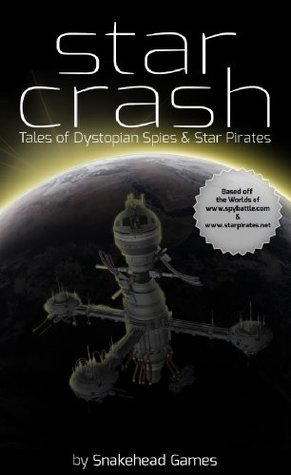 Star Crash, Tales of Dystopian Spies & Star Pirates  by  Christopher Rowles