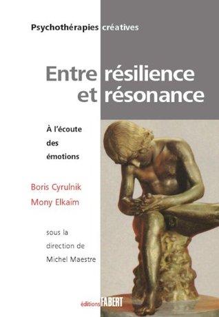 Entre résilience et résonance: À lécoute des émotions Boris Cyrulnik