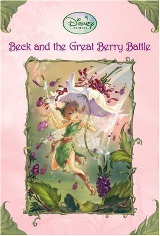 Beck and the Great Berry Battle (Tales of Pixie Hollow, #3)