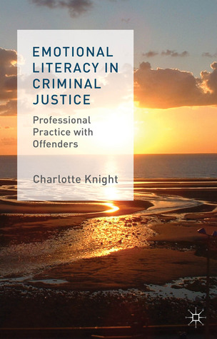 Emotional Literacy in Criminal Justice: Professional Practice with Offenders  by  Charlotte Knight
