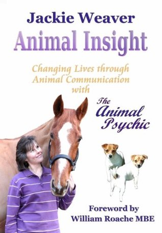 Animal Insight: Animal Communication with The Animal Psychic.  by  Jackie Weaver