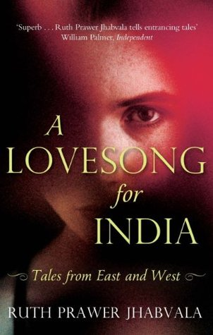 A Lovesong For India: Tales from East and West Ruth Prawer Jhabvala