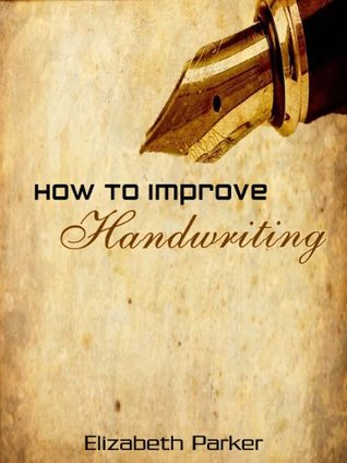 How To Improve Handwriting - Special Edition - Perfect Step-By-Step Elizabeth Parker