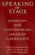 Speaking on Stage: Interviews with Contemporary American Playwrights Philip C. Kolin