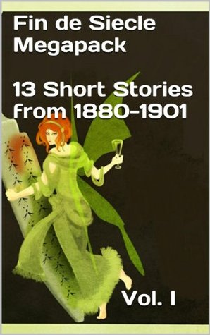 Fin De Siècle Megapack Vol. 1 (Illustrated. 13 Chilling Short Stories from 1880-1901) (Rare Classics) Oscar Wilde