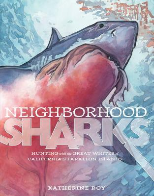 Neighborhood Sharks: Hunting with the Great Whites of California's Farallon Islands
