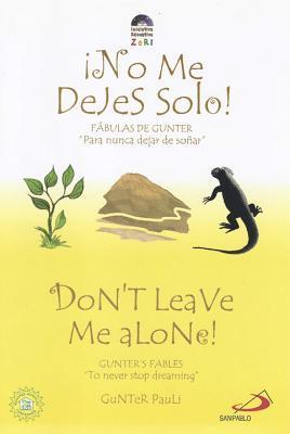 Dont Leave Me Alone!: No Me Dejes Solo!  by  Gunter Pauli