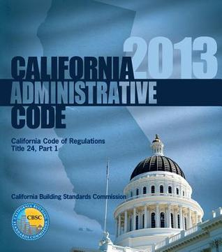 2013 California Administrative Code, Title 24 Part 1  by  International Code Council