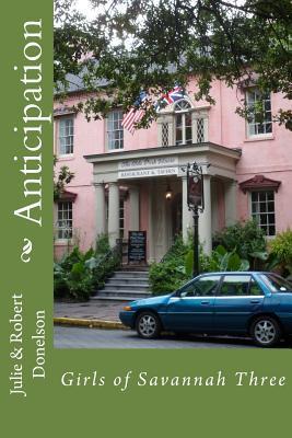 Anticipation: Girls of Savannah Three  by  Julie & Robert Donelson