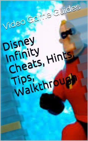 Disney Infinity Cheats, Hints, Tips, Walkthrough & More Video Game Guides
