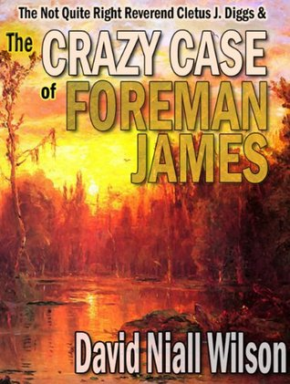 The Not Quite Right Reverend Cletus J. Diggs & The Crazy Case of Foreman James (A Cletus J. Diggs Supernatural Mystery)