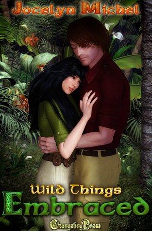 Embraced (Wild Things #2) Jocelyn Michel
