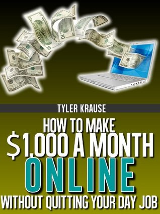 How To Make $1,000 A Month Online Without Quitting Your Day Job Tyler Krause