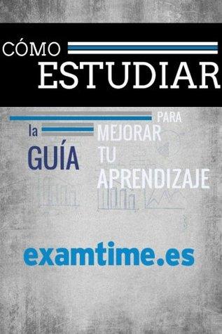 Cómo Estudiar: La Guía Para Mejorar tu Aprendizaje  by  ExamTime en español