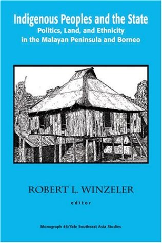 Indigenous Peoples and the State: Politics, Land, and Ethnicity in the Malayan Peninsula and Borneo