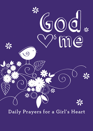 God Hearts Me: Daily Prayers for a Girls Heart  by  Various