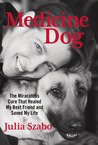 Medicine Dog: K9s, Stem Cells, and an Amazing Tail of Recovery