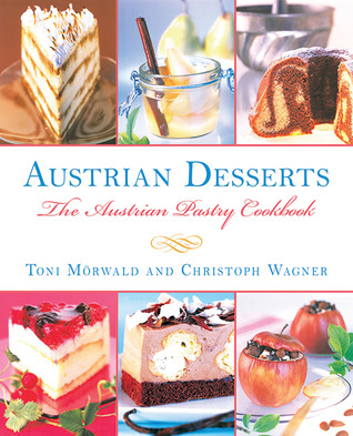 Austrian Desserts: The Austrian Pastry Cookbook  by  Toni M. Rwald